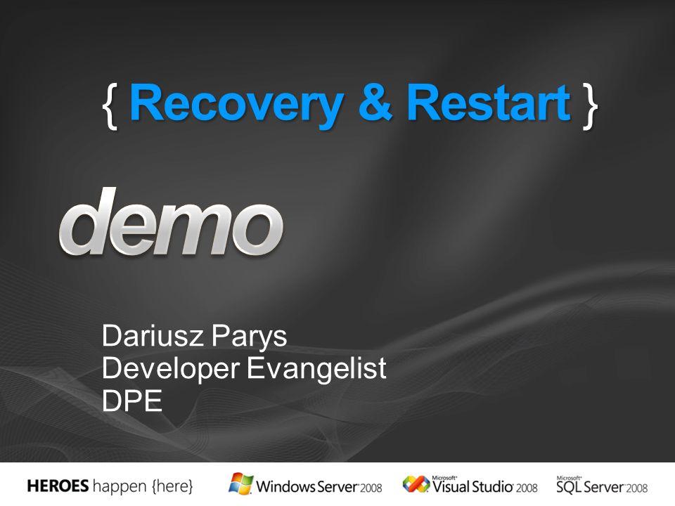 { Recovery & Restart } Dariusz Parys Developer Evangelist DPE