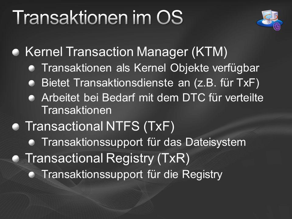 Kernel Transaction Manager (KTM) Transaktionen als Kernel Objekte verfügbar Bietet Transaktionsdienste an (z.B. für TxF) Arbeitet bei Bedarf mit dem D