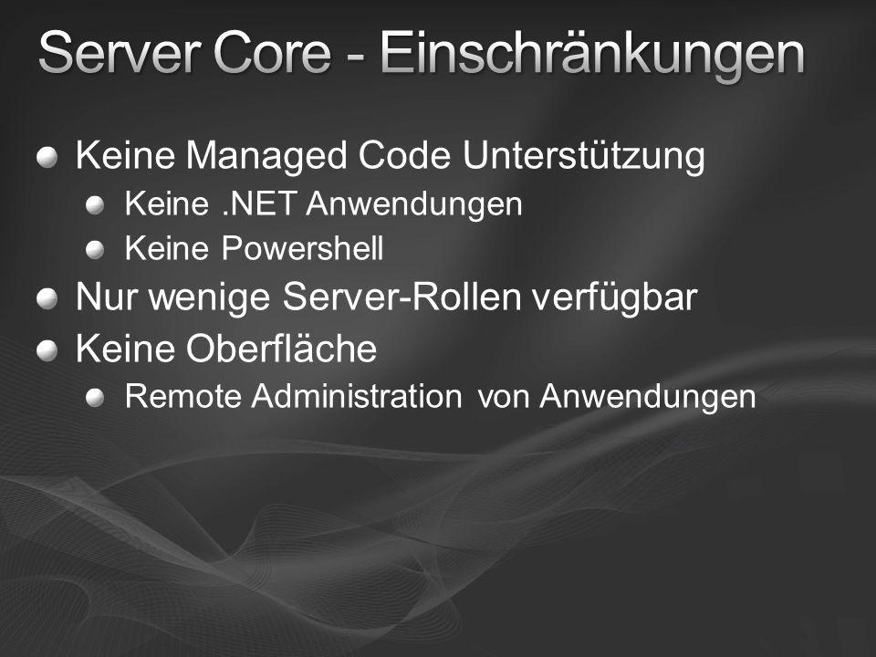 Keine Managed Code Unterstützung Keine.NET Anwendungen Keine Powershell Nur wenige Server-Rollen verfügbar Keine Oberfläche Remote Administration von