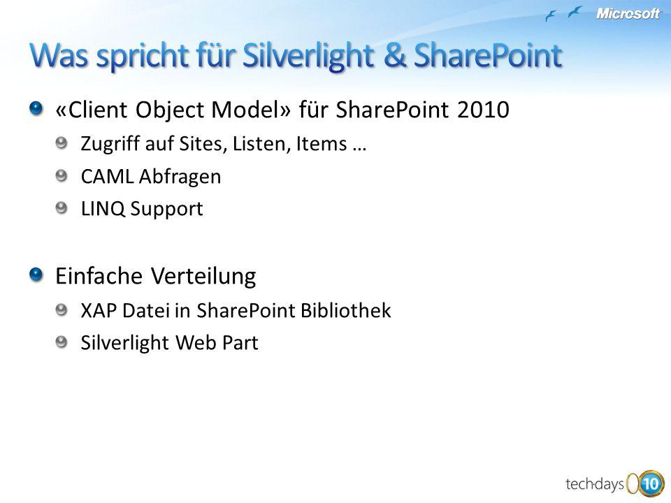 «Client Object Model» für SharePoint 2010 Zugriff auf Sites, Listen, Items … CAML Abfragen LINQ Support Einfache Verteilung XAP Datei in SharePoint Bi