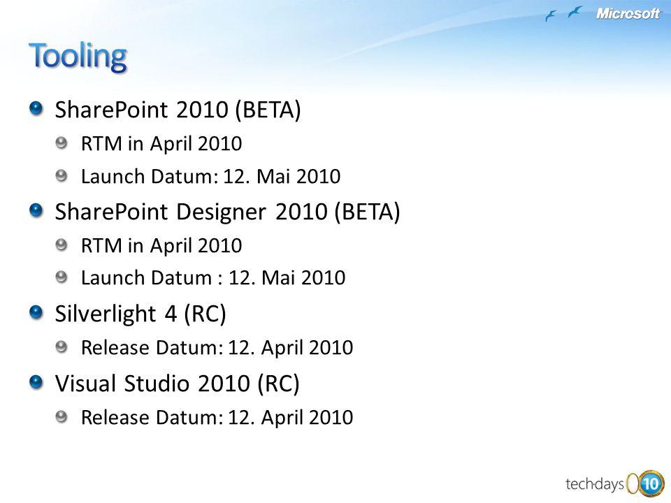 SharePoint 2010 (BETA) RTM in April 2010 Launch Datum: 12. Mai 2010 SharePoint Designer 2010 (BETA) RTM in April 2010 Launch Datum : 12. Mai 2010 Silv