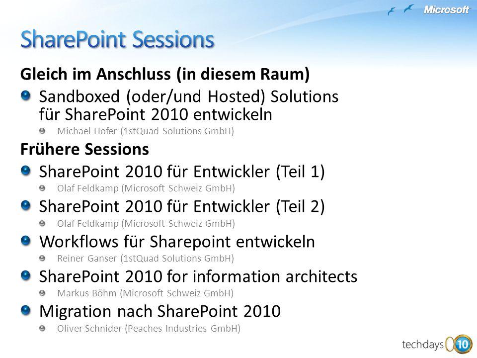Gleich im Anschluss (in diesem Raum) Sandboxed (oder/und Hosted) Solutions für SharePoint 2010 entwickeln Michael Hofer (1stQuad Solutions GmbH) Frühe
