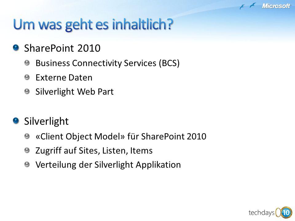 SharePoint 2010 Business Connectivity Services (BCS) Externe Daten Silverlight Web Part Silverlight «Client Object Model» für SharePoint 2010 Zugriff