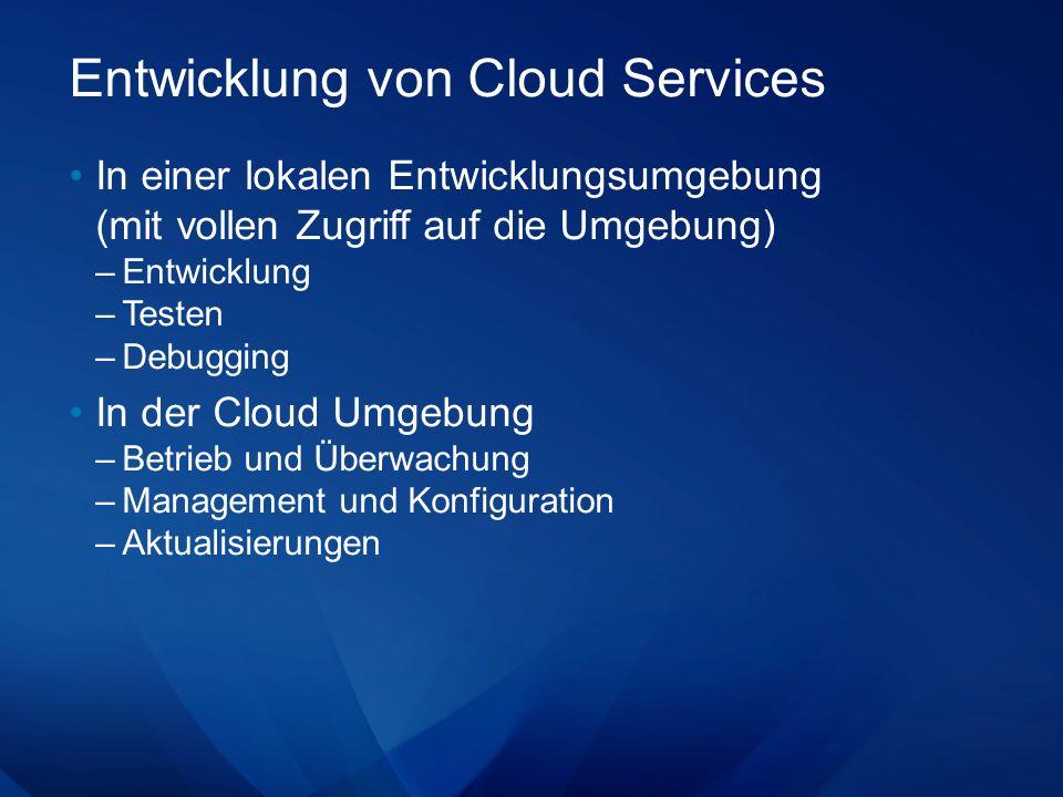 Entwicklung von Cloud Services In einer lokalen Entwicklungsumgebung (mit vollen Zugriff auf die Umgebung) –Entwicklung –Testen –Debugging In der Cloud Umgebung –Betrieb und Überwachung –Management und Konfiguration –Aktualisierungen