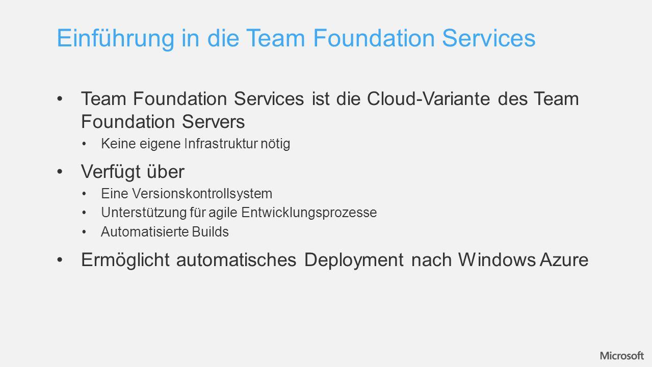 Team Foundation Services ist die Cloud-Variante des Team Foundation Servers Keine eigene Infrastruktur nötig Verfügt über Eine Versionskontrollsystem Unterstützung für agile Entwicklungsprozesse Automatisierte Builds Ermöglicht automatisches Deployment nach Windows Azure Einführung in die Team Foundation Services
