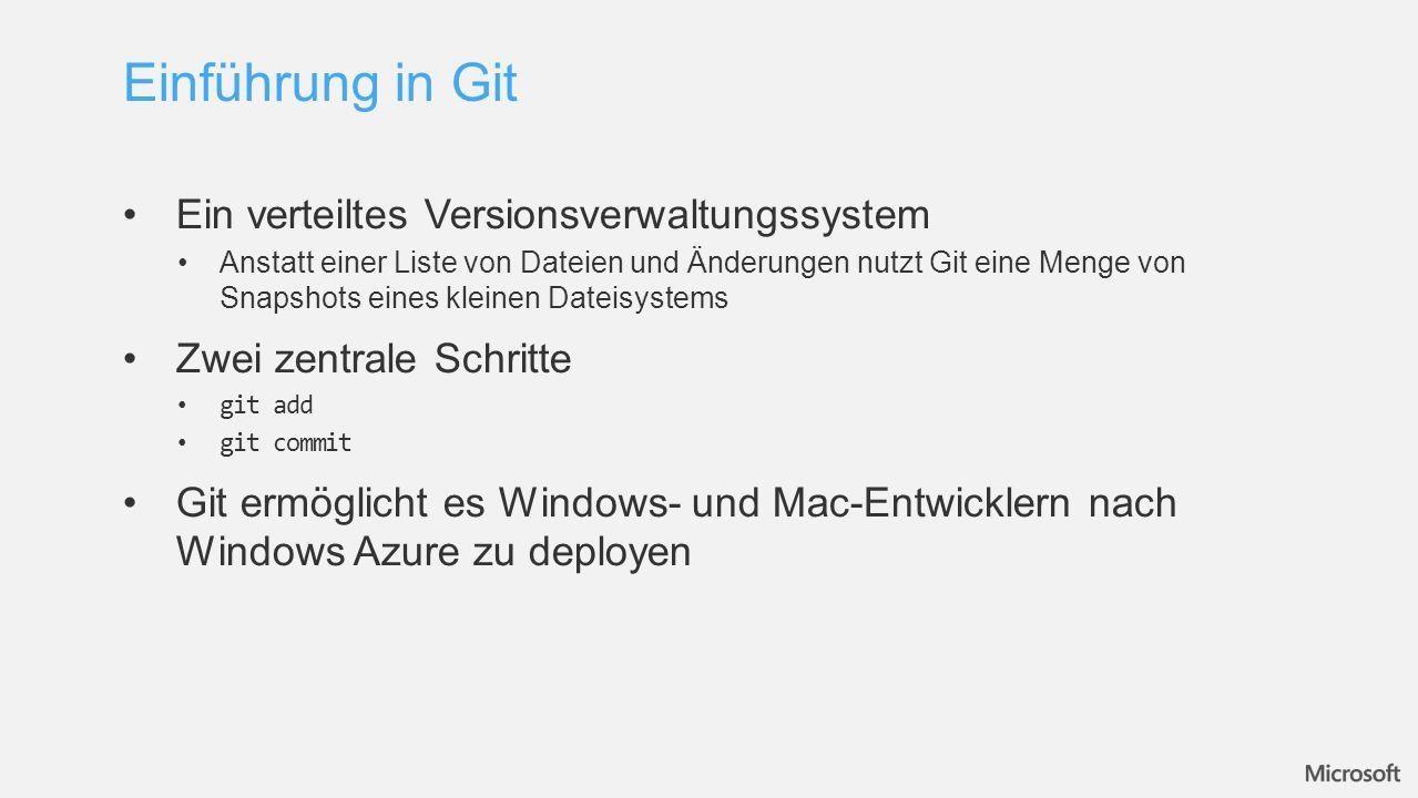 Ein verteiltes Versionsverwaltungssystem Anstatt einer Liste von Dateien und Änderungen nutzt Git eine Menge von Snapshots eines kleinen Dateisystems Zwei zentrale Schritte git add git commit Git ermöglicht es Windows- und Mac-Entwicklern nach Windows Azure zu deployen Einführung in Git