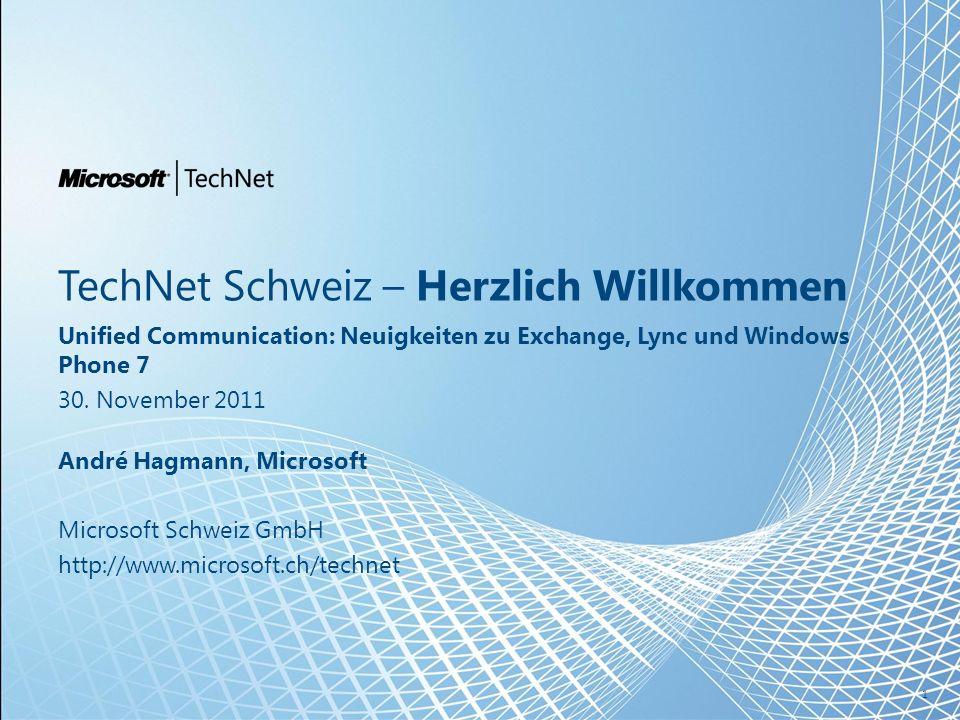 TechNet Schweiz – Herzlich Willkommen Unified Communication: Neuigkeiten zu Exchange, Lync und Windows Phone 7 30.