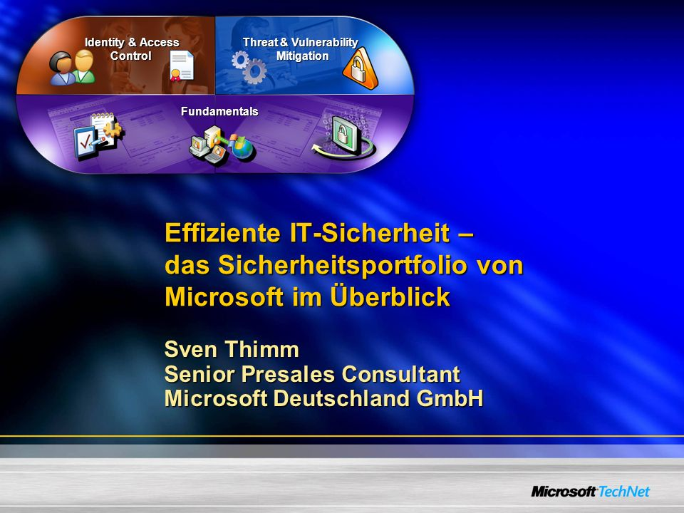 Effiziente IT-Sicherheit – das Sicherheitsportfolio von Microsoft im Überblick Sven Thimm Senior Presales Consultant Microsoft Deutschland GmbH Identi