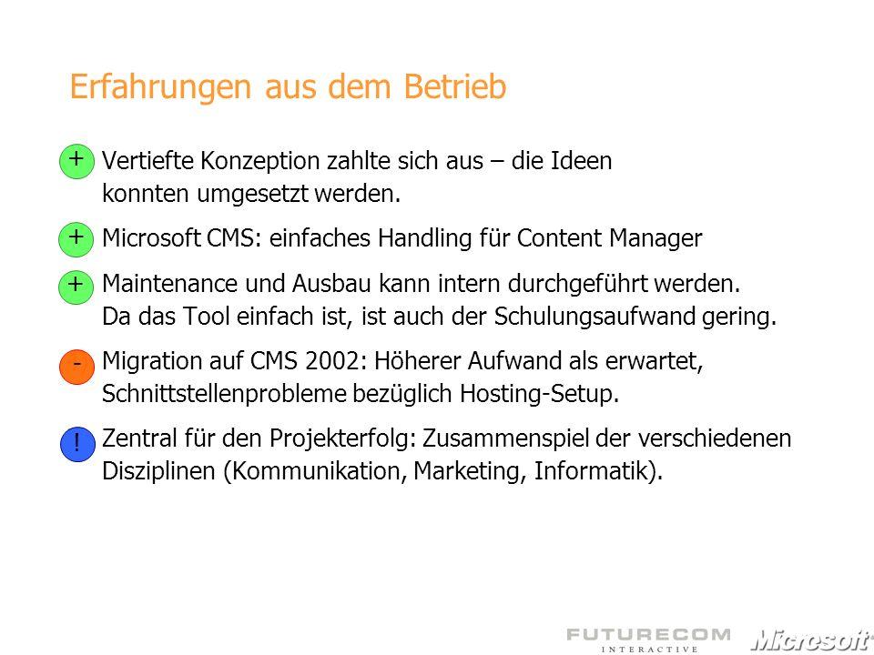 1)Vertiefte Konzeption zahlte sich aus – die Ideen konnten umgesetzt werden. 2)Microsoft CMS: einfaches Handling für Content Manager 3)Maintenance und
