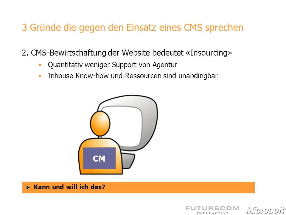 3 Gründe die gegen den Einsatz eines CMS sprechen 2. CMS-Bewirtschaftung der Website bedeutet «Insourcing» Quantitativ weniger Support von Agentur Inh