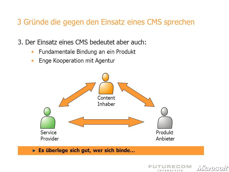3 Gründe die gegen den Einsatz eines CMS sprechen 3. Der Einsatz eines CMS bedeutet aber auch: Fundamentale Bindung an ein Produkt Enge Kooperation mi
