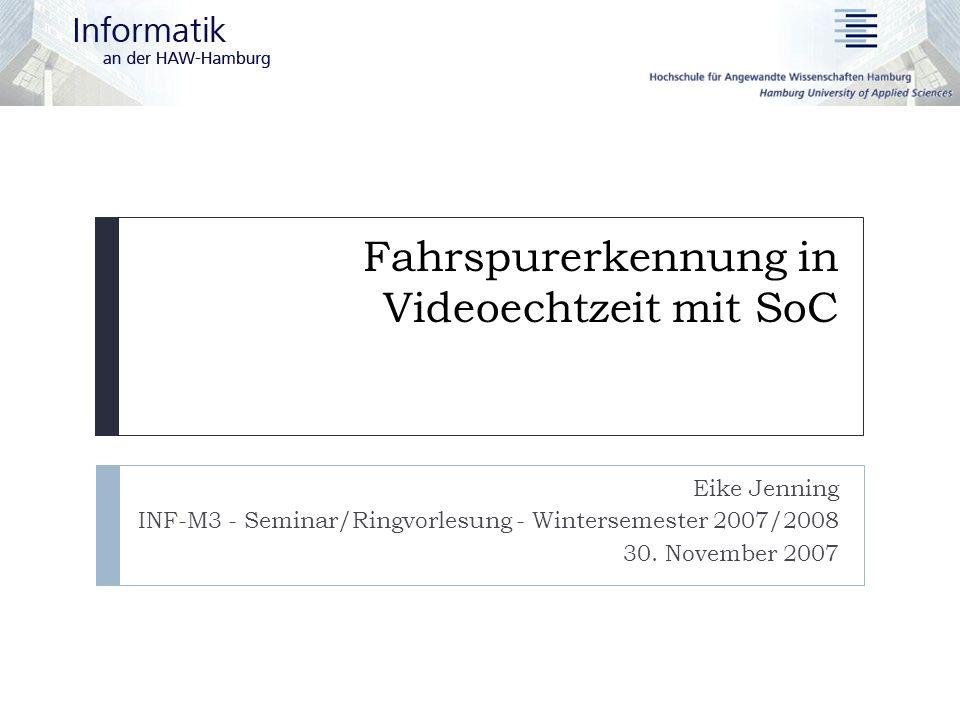 Ablauf der Bildverarbeitung 30.11.2007 Eike Jenning - Fahrspurerkennung in Videoechtzeit mit SoC 12 Vorverarbeitung Datenreduktion durch ROI und Resampling Kantenextraktion (z.B.