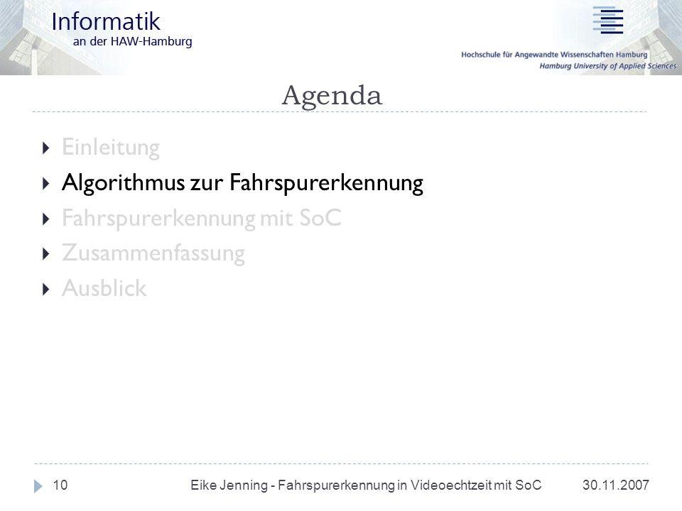 Agenda 30.11.200710 Einleitung Algorithmus zur Fahrspurerkennung Fahrspurerkennung mit SoC Zusammenfassung Ausblick Eike Jenning - Fahrspurerkennung i