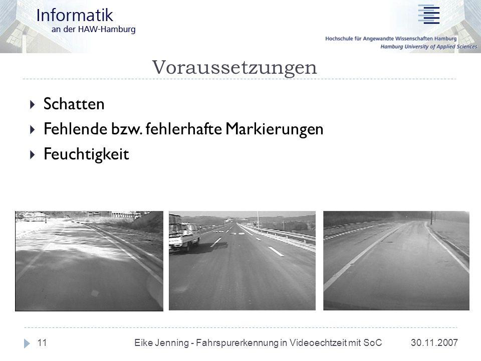 Voraussetzungen 30.11.2007 Eike Jenning - Fahrspurerkennung in Videoechtzeit mit SoC 11 Schatten Fehlende bzw. fehlerhafte Markierungen Feuchtigkeit