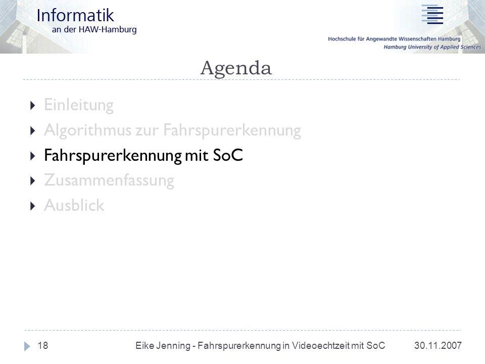 Agenda 30.11.200718 Einleitung Algorithmus zur Fahrspurerkennung Fahrspurerkennung mit SoC Zusammenfassung Ausblick Eike Jenning - Fahrspurerkennung i