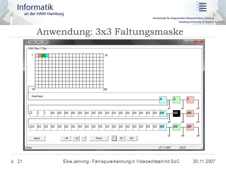 Anwendung: 3x3 Faltungsmaske 30.11.2007 Eike Jenning - Fahrspurerkennung in Videoechtzeit mit SoC 21