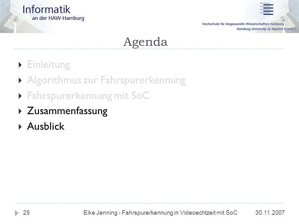 Agenda 30.11.200725 Einleitung Algorithmus zur Fahrspurerkennung Fahrspurerkennung mit SoC Zusammenfassung Ausblick Eike Jenning - Fahrspurerkennung i