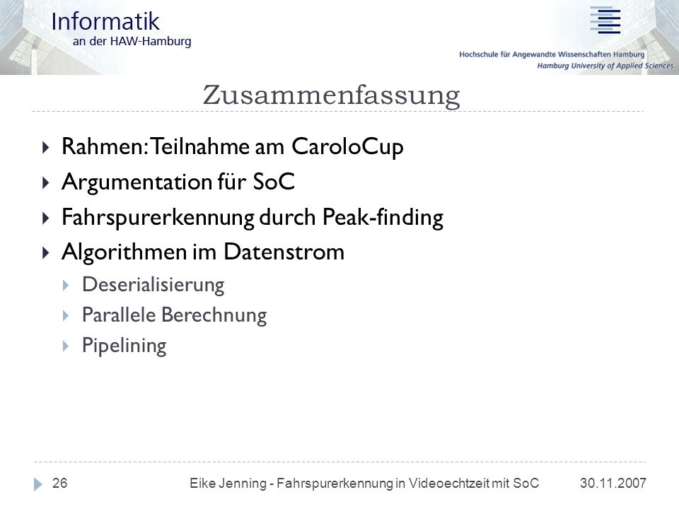 Zusammenfassung 30.11.2007 Eike Jenning - Fahrspurerkennung in Videoechtzeit mit SoC 26 Rahmen: Teilnahme am CaroloCup Argumentation für SoC Fahrspure
