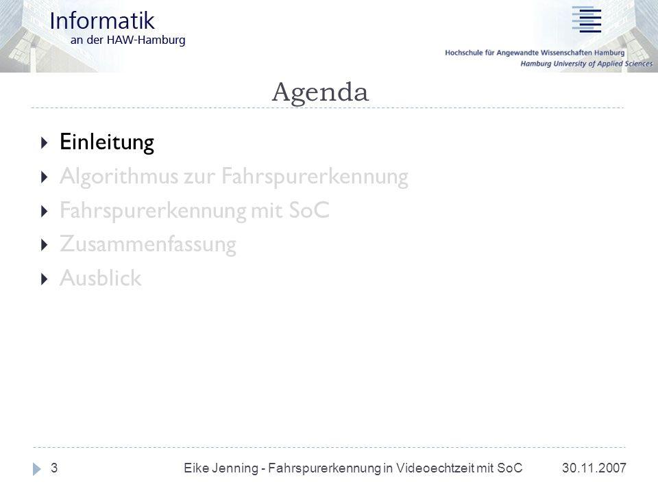 Agenda 30.11.20073 Einleitung Algorithmus zur Fahrspurerkennung Fahrspurerkennung mit SoC Zusammenfassung Ausblick Eike Jenning - Fahrspurerkennung in