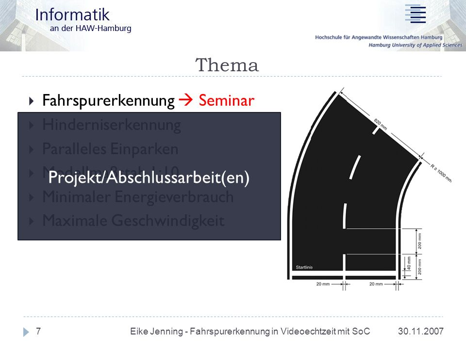 Fahrspurerkennung intelliTruck 30.11.2007 Eike Jenning - Fahrspurerkennung in Videoechtzeit mit SoC 8 Kantenerkennung durch Houghtransformation 2,33Ghz DualCore CPU Zu verbessern: Kurvenverhalten Robustheit