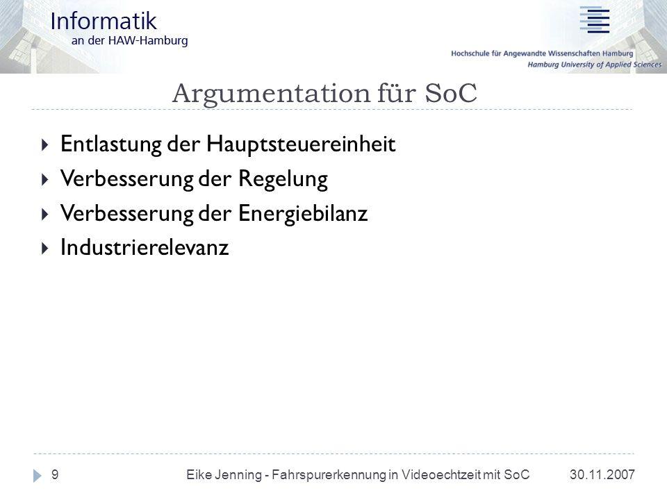 Argumentation für SoC 30.11.2007 Eike Jenning - Fahrspurerkennung in Videoechtzeit mit SoC 9 Entlastung der Hauptsteuereinheit Verbesserung der Regelu
