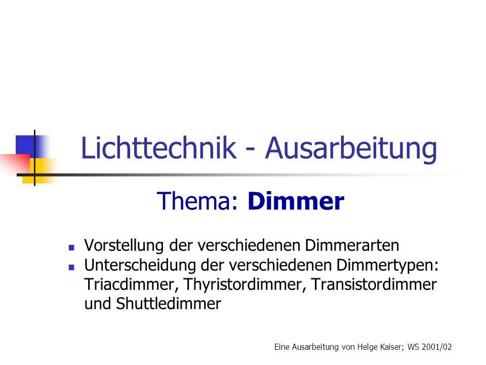 Lichttechnik - Ausarbeitung Vorstellung der verschiedenen Dimmerarten Unterscheidung der verschiedenen Dimmertypen: Triacdimmer, Thyristordimmer, Tran