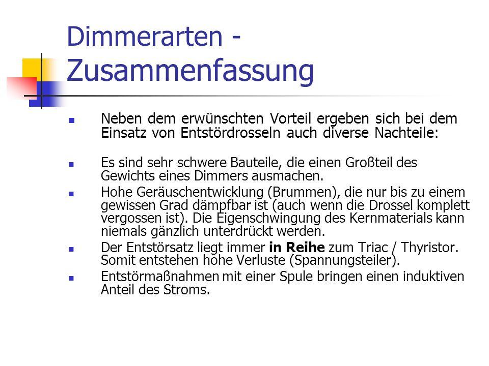 Dimmerarten - Zusammenfassung Neben dem erwünschten Vorteil ergeben sich bei dem Einsatz von Entstördrosseln auch diverse Nachteile: Es sind sehr schw