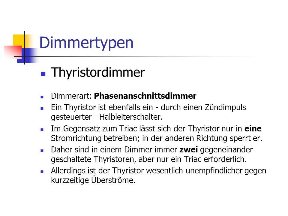 Dimmertypen Thyristordimmer Dimmerart: Phasenanschnittsdimmer Ein Thyristor ist ebenfalls ein - durch einen Zündimpuls gesteuerter - Halbleiterschalte