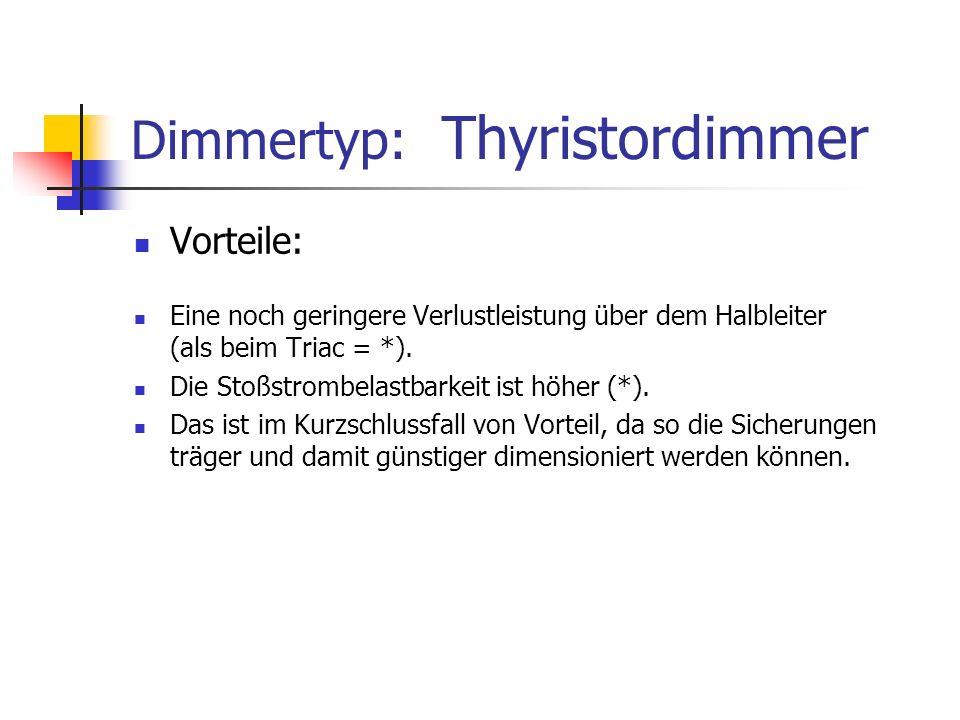 Dimmertyp: Thyristordimmer Vorteile: Eine noch geringere Verlustleistung über dem Halbleiter (als beim Triac = *). Die Stoßstrombelastbarkeit ist höhe