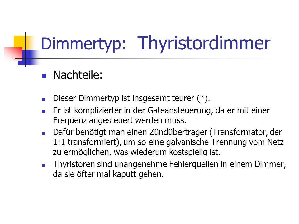 Dimmertyp: Thyristordimmer Nachteile: Dieser Dimmertyp ist insgesamt teurer (*). Er ist komplizierter in der Gateansteuerung, da er mit einer Frequenz