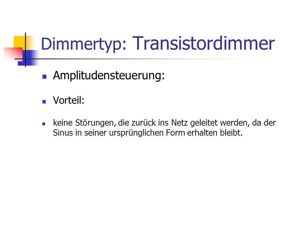 Dimmertyp: Transistordimmer Amplitudensteuerung: Vorteil: keine Störungen, die zurück ins Netz geleitet werden, da der Sinus in seiner ursprünglichen