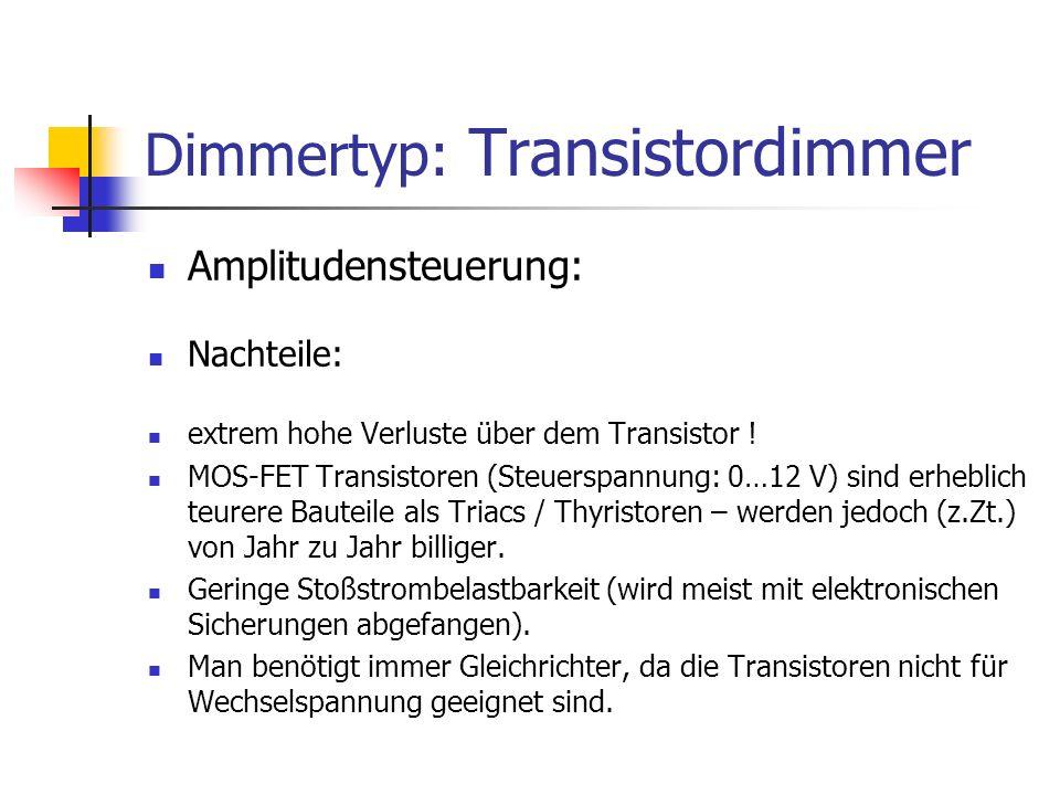 Dimmertyp: Transistordimmer Amplitudensteuerung: Nachteile: extrem hohe Verluste über dem Transistor ! MOS-FET Transistoren (Steuerspannung: 0…12 V) s