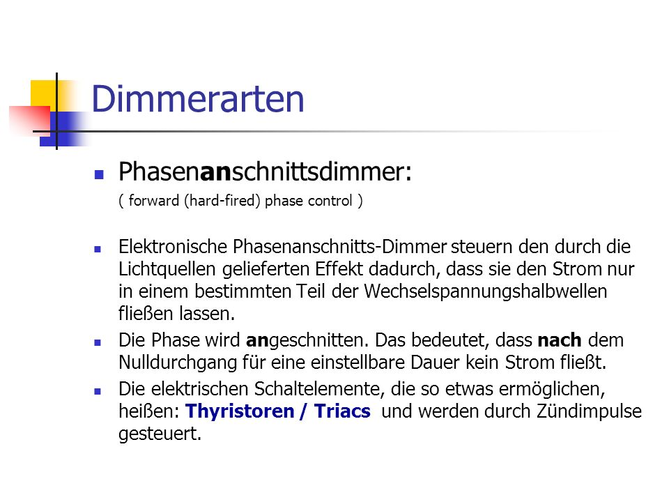Dimmerarten Phasenanschnittsdimmer: ( forward (hard-fired) phase control ) Elektronische Phasenanschnitts-Dimmer steuern den durch die Lichtquellen ge
