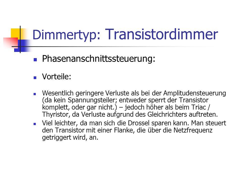 Dimmertyp: Transistordimmer Phasenanschnittssteuerung: Vorteile: Wesentlich geringere Verluste als bei der Amplitudensteuerung (da kein Spannungsteile
