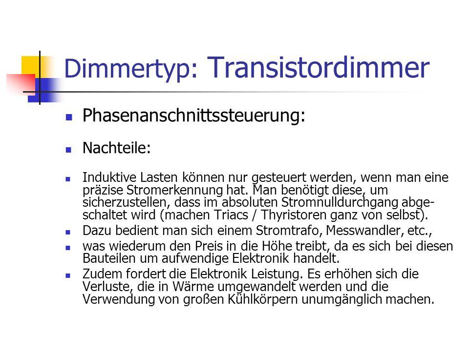 Dimmertyp: Transistordimmer Phasenanschnittssteuerung: Nachteile: Induktive Lasten können nur gesteuert werden, wenn man eine präzise Stromerkennung h