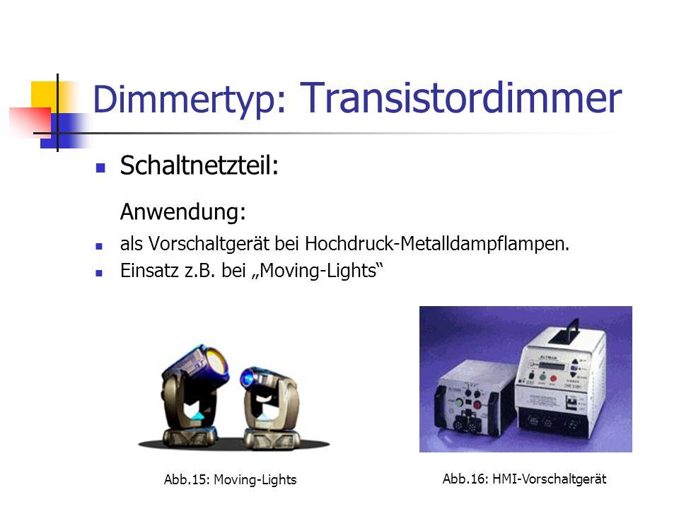 Dimmertyp: Transistordimmer Schaltnetzteil: Anwendung: als Vorschaltgerät bei Hochdruck-Metalldampflampen. Einsatz z.B. bei Moving-Lights Abb.15: Movi
