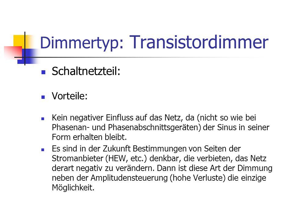 Dimmertyp: Transistordimmer Schaltnetzteil: Vorteile: Kein negativer Einfluss auf das Netz, da (nicht so wie bei Phasenan- und Phasenabschnittsgeräten