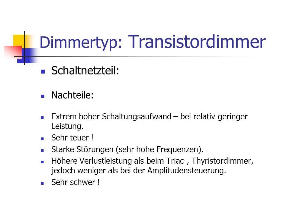 Dimmertyp: Transistordimmer Schaltnetzteil: Nachteile: Extrem hoher Schaltungsaufwand – bei relativ geringer Leistung. Sehr teuer ! Starke Störungen (