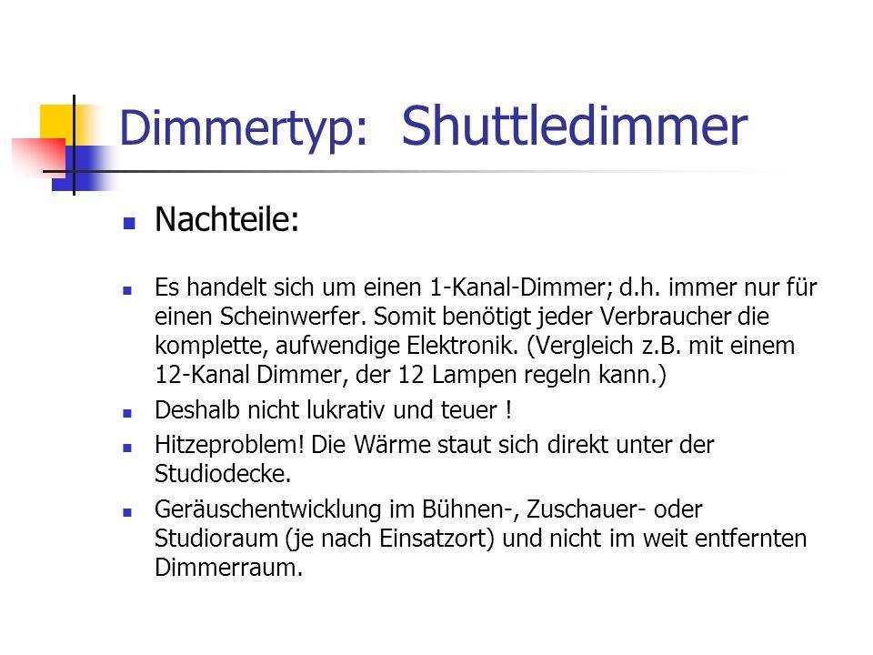 Dimmertyp: Shuttledimmer Nachteile: Es handelt sich um einen 1-Kanal-Dimmer; d.h. immer nur für einen Scheinwerfer. Somit benötigt jeder Verbraucher d