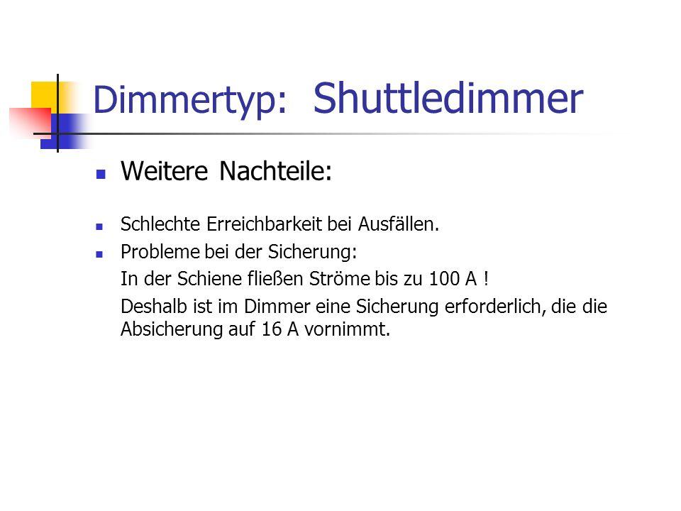 Dimmertyp: Shuttledimmer Weitere Nachteile: Schlechte Erreichbarkeit bei Ausfällen. Probleme bei der Sicherung: In der Schiene fließen Ströme bis zu 1