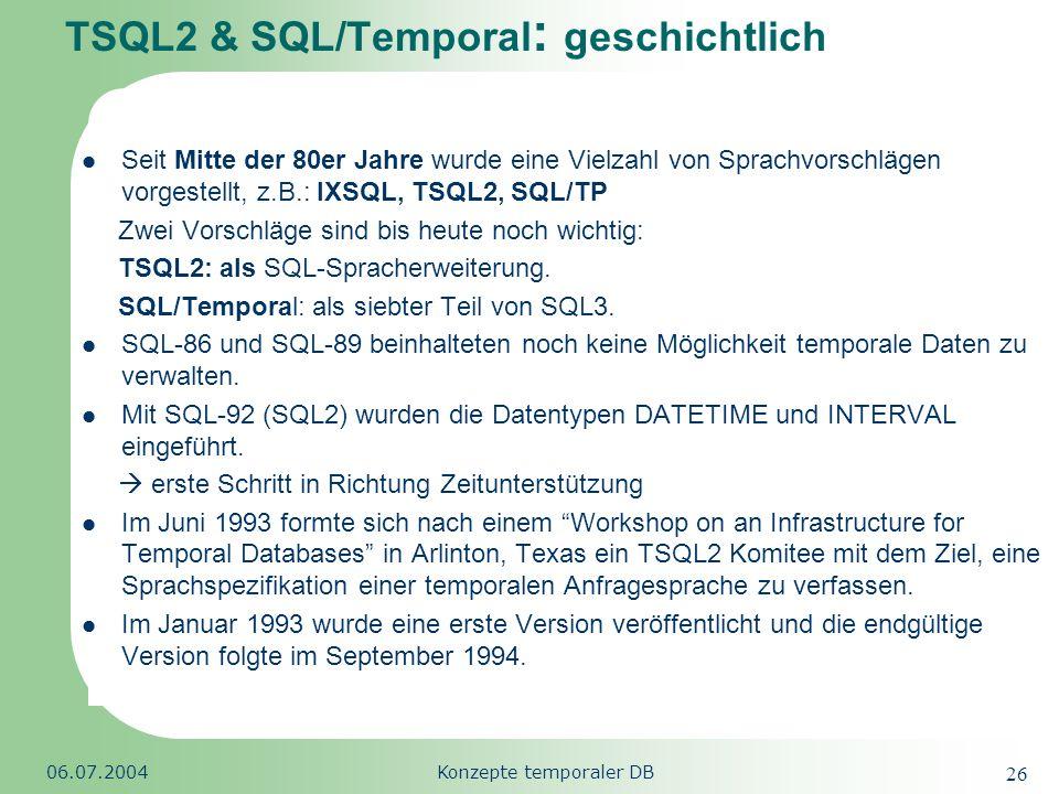 Republic of South Africa 06.07.2004Konzepte temporaler DB 26 TSQL2 & SQL/Temporal : geschichtlich Seit Mitte der 80er Jahre wurde eine Vielzahl von Sp