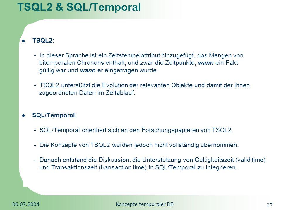 Republic of South Africa 06.07.2004Konzepte temporaler DB 27 TSQL2 & SQL/Temporal TSQL2: - In dieser Sprache ist ein Zeitstempelattribut hinzugefügt,