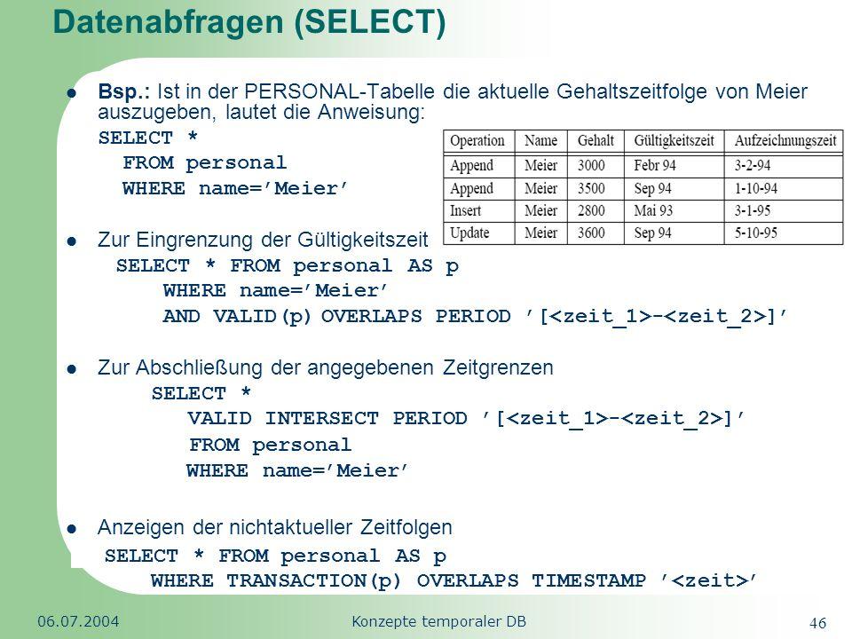 Republic of South Africa 06.07.2004Konzepte temporaler DB 46 Datenabfragen (SELECT) Bsp.: Ist in der PERSONAL-Tabelle die aktuelle Gehaltszeitfolge vo
