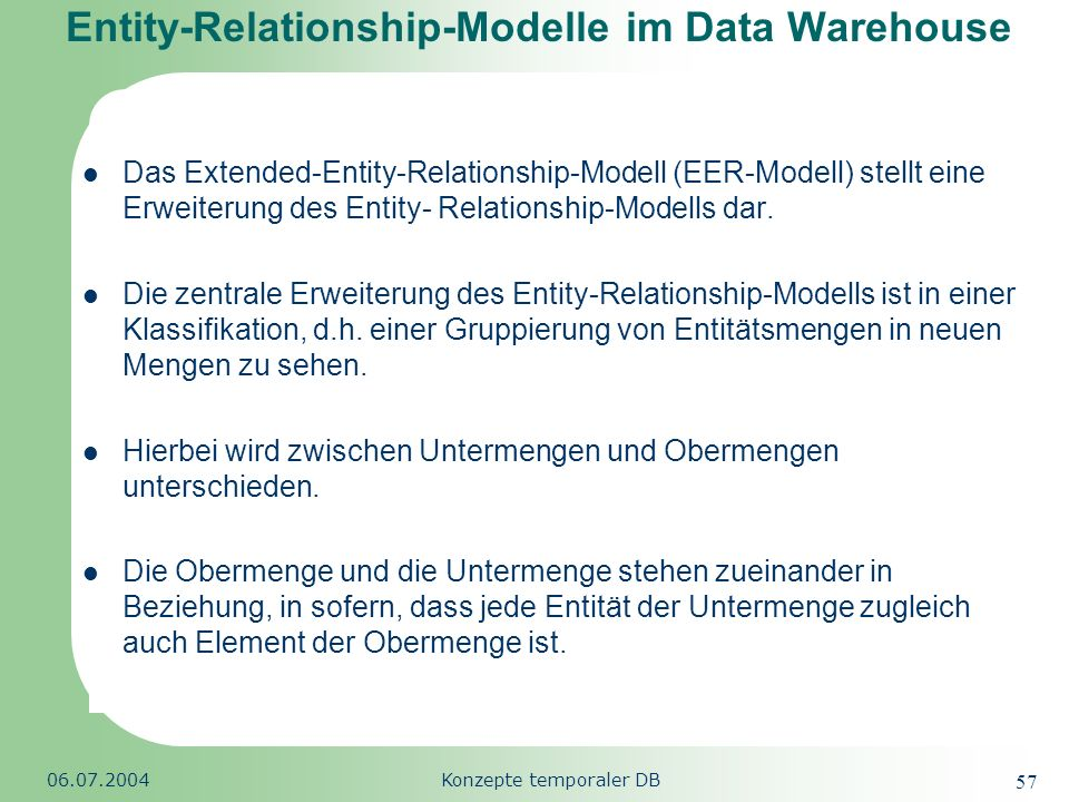 Republic of South Africa 06.07.2004Konzepte temporaler DB 57 Entity-Relationship-Modelle im Data Warehouse Das Extended-Entity-Relationship-Modell (EE