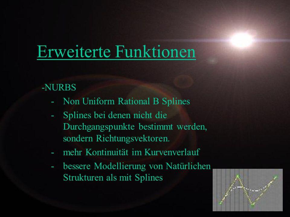 Erweiterte Funktionen -NURBS -Non Uniform Rational B Splines -Splines bei denen nicht die Durchgangspunkte bestimmt werden, sondern Richtungsvektoren.
