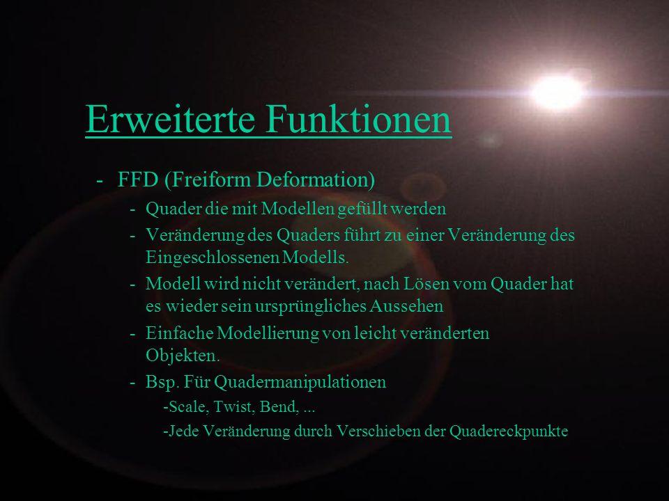 Erweiterte Funktionen -FFD (Freiform Deformation) -Quader die mit Modellen gefüllt werden -Veränderung des Quaders führt zu einer Veränderung des Eing