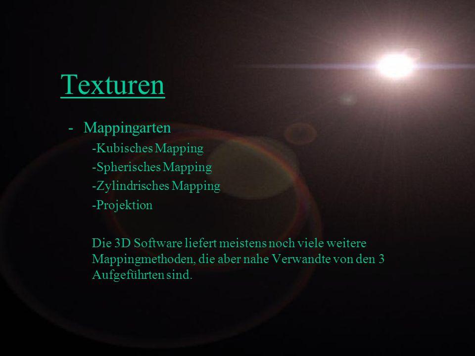 Texturen -Mappingarten -Kubisches Mapping -Spherisches Mapping -Zylindrisches Mapping -Projektion Die 3D Software liefert meistens noch viele weitere