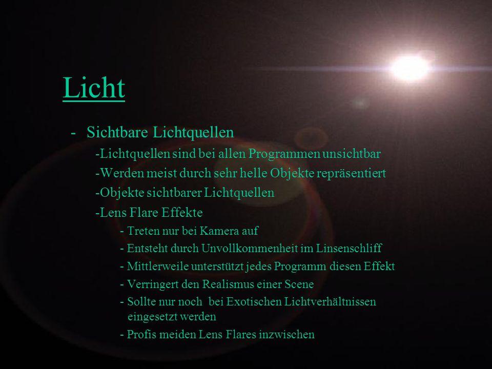 -Sichtbare Lichtquellen -Lichtquellen sind bei allen Programmen unsichtbar -Werden meist durch sehr helle Objekte repräsentiert -Objekte sichtbarer Li