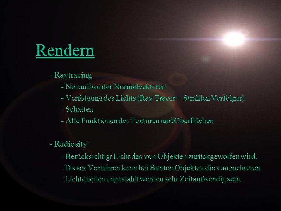 Rendern - Raytracing - Neuaufbau der Normalvektoren - Verfolgung des Lichts (Ray Tracer = Strahlen Verfolger) - Schatten - Alle Funktionen der Texture