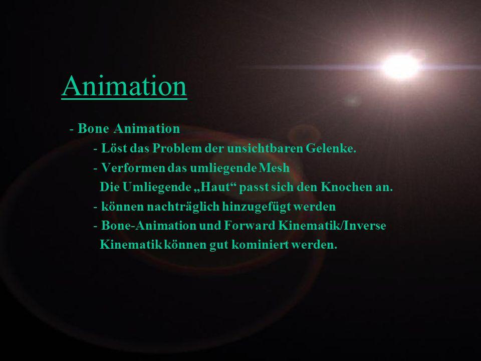 - Bone Animation - Löst das Problem der unsichtbaren Gelenke. - Verformen das umliegende Mesh Die Umliegende Haut passt sich den Knochen an. - können